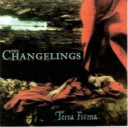 Changelings, the/Terra Firma, CD