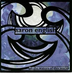 English, Aaron/All the waters of this world, CD