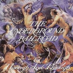 Underground Railroad/Through and through, CD